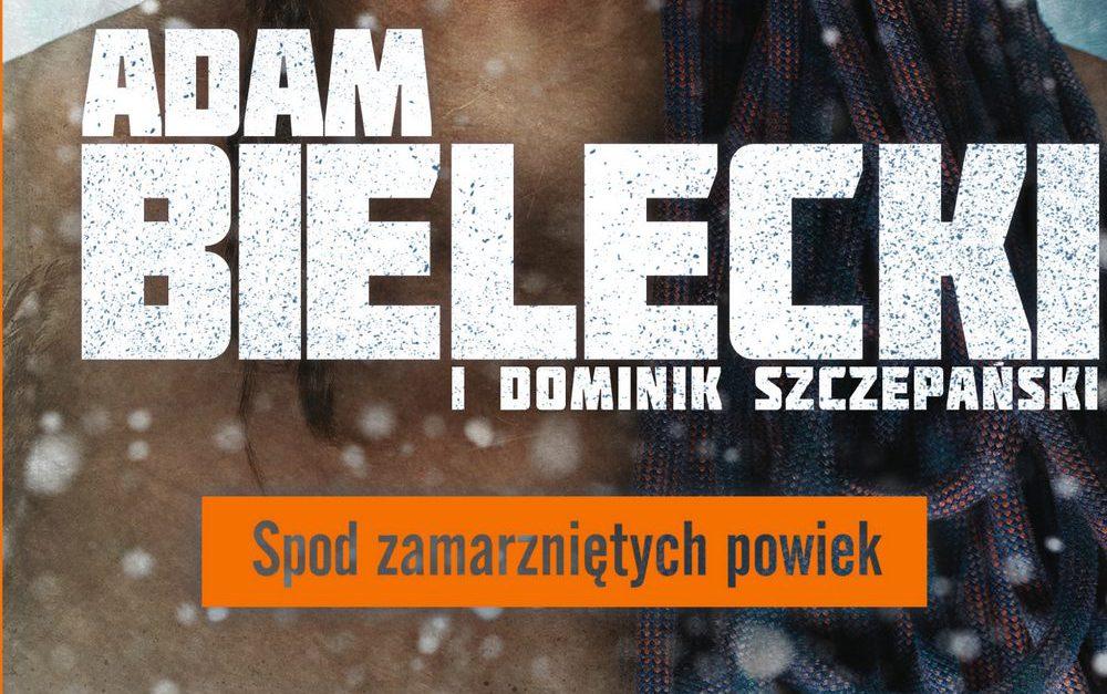 Spod zamarzniętych powiek – opowieść Adama Bieleckiego o jego drodze z rodzinnych Tychów  na szczyty najwyższych gór świata